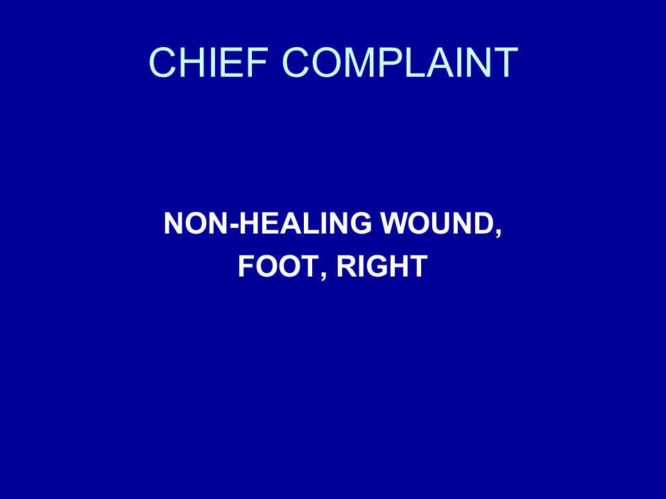CHIEF COMPLAINT NON-HEALING WOUND, FOOT, RIGHT