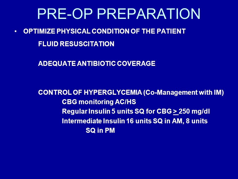 PRE-OP PREPARATION OPTIMIZE PHYSICAL CONDITION OF THE PATIENT FLUID RESUSCITATION ADEQUATE ANTIBIOTIC COVERAGE CONTROL OF HYPERGLYCEMIA (Co-Management