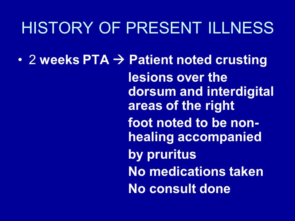 HISTORY OF PRESENT ILLNESS 2 weeks PTA Patient noted crusting lesions over the dorsum and interdigital areas of the right foot noted to be non- healin