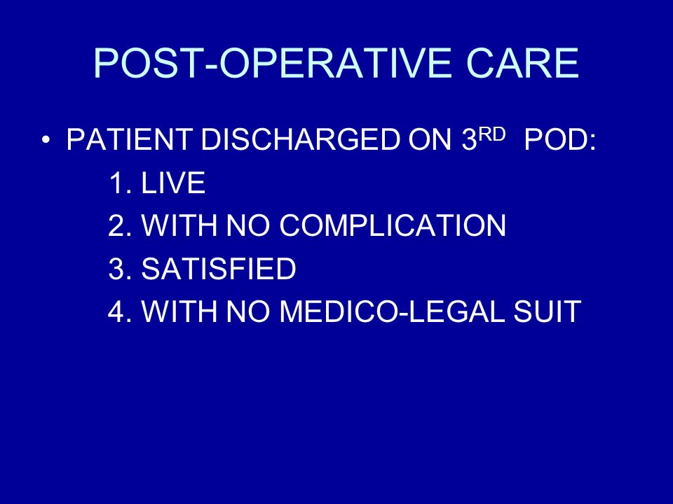 POST-OPERATIVE CARE PATIENT DISCHARGED ON 3 RD POD: 1. LIVE 2. WITH NO COMPLICATION 3. SATISFIED 4. WITH NO MEDICO-LEGAL SUIT