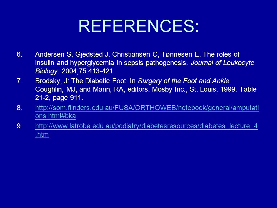 REFERENCES: 6.Andersen S, Gjedsted J, Christiansen C, Tønnesen E. The roles of insulin and hyperglycemia in sepsis pathogenesis. Journal of Leukocyte