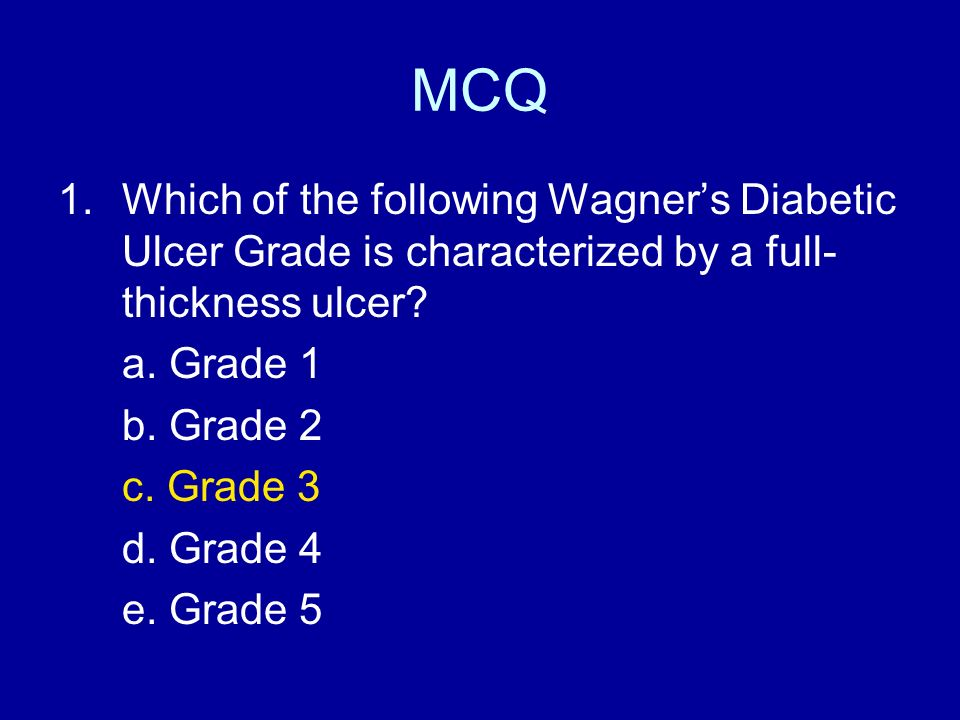 MCQ 1.Which of the following Wagners Diabetic Ulcer Grade is characterized by a full- thickness ulcer? a. Grade 1 b. Grade 2 c. Grade 3 d. Grade 4 e.