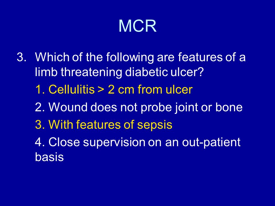 MCR 3.Which of the following are features of a limb threatening diabetic ulcer? 1. Cellulitis > 2 cm from ulcer 2. Wound does not probe joint or bone