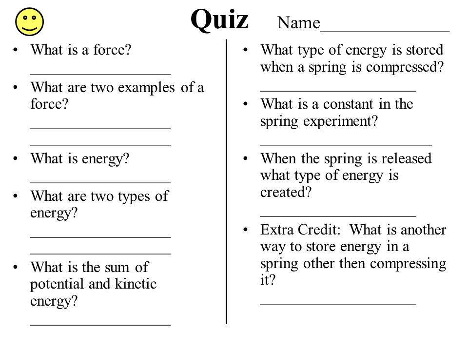Quiz Name______________ What is a force? __________________ What are two examples of a force? __________________ __________________ What is energy? __