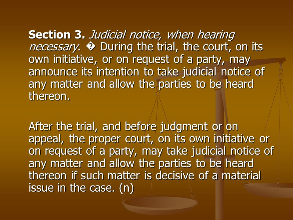 Section 3. Judicial notice, when hearing necessary. During the trial, the court, on its own initiative, or on request of a party, may announce its int