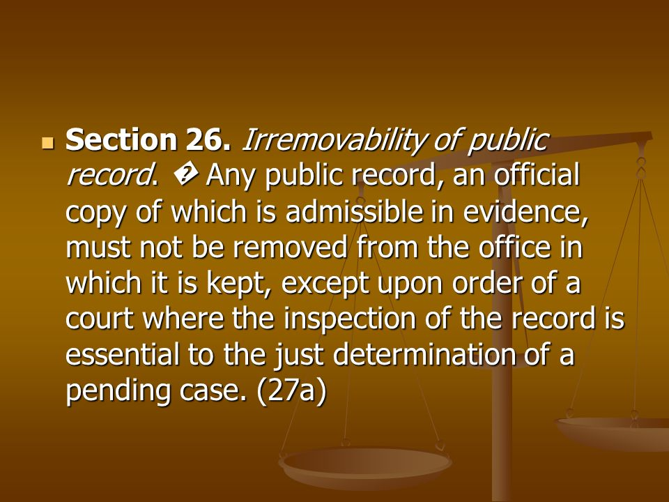 Section 26. Irremovability of public record. Any public record, an official copy of which is admissible in evidence, must not be removed from the offi