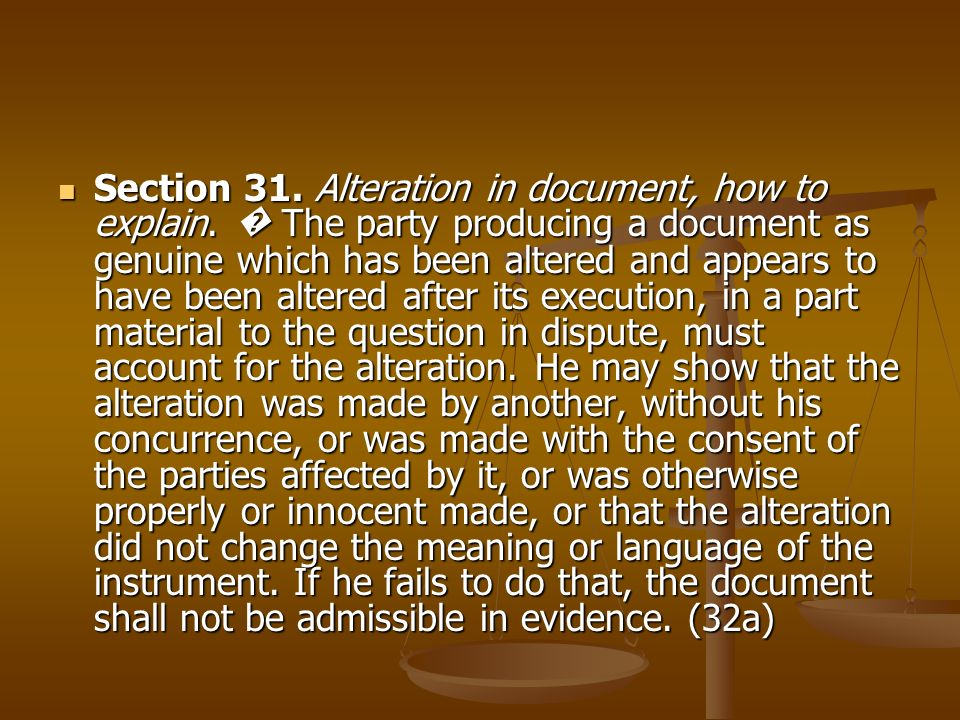 Section 31. Alteration in document, how to explain. The party producing a document as genuine which has been altered and appears to have been altered