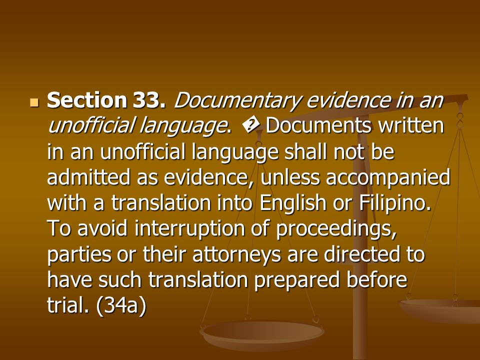 Section 33. Documentary evidence in an unofficial language. Documents written in an unofficial language shall not be admitted as evidence, unless acco