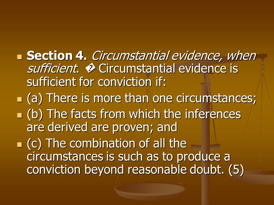 Section 4. Circumstantial evidence, when sufficient. Circumstantial evidence is sufficient for conviction if: Section 4. Circumstantial evidence, when
