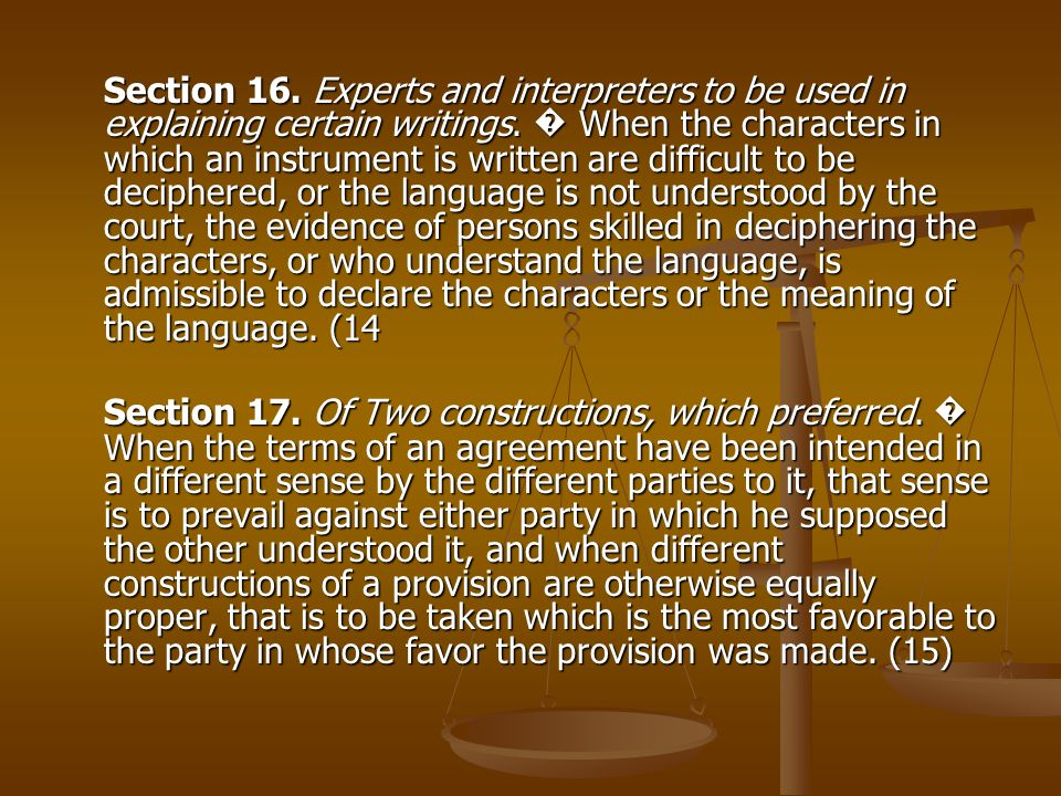 Section 16. Experts and interpreters to be used in explaining certain writings. When the characters in which an instrument is written are difficult to