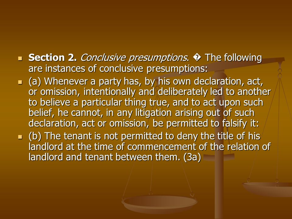 Section 2. Conclusive presumptions. The following are instances of conclusive presumptions: Section 2. Conclusive presumptions. The following are inst