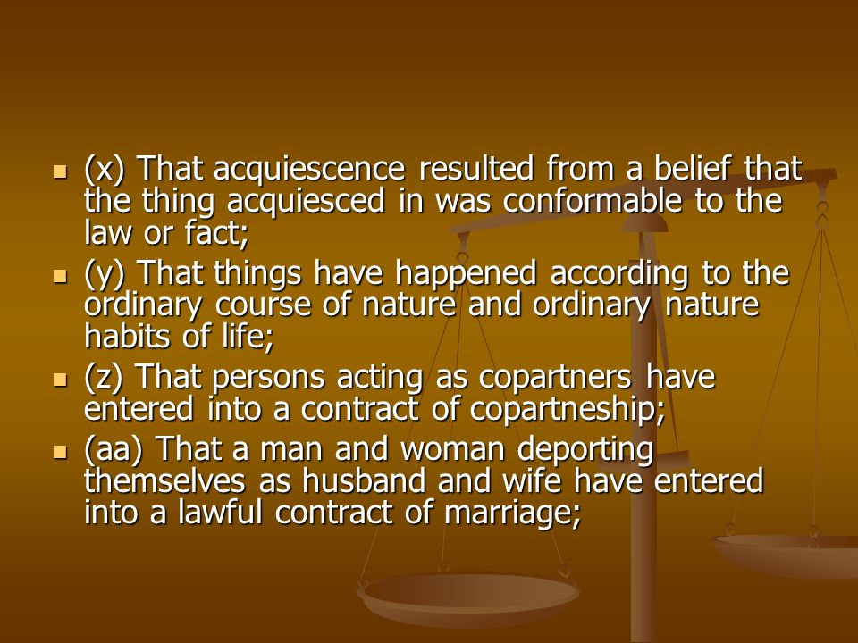 (x) That acquiescence resulted from a belief that the thing acquiesced in was conformable to the law or fact; (x) That acquiescence resulted from a be