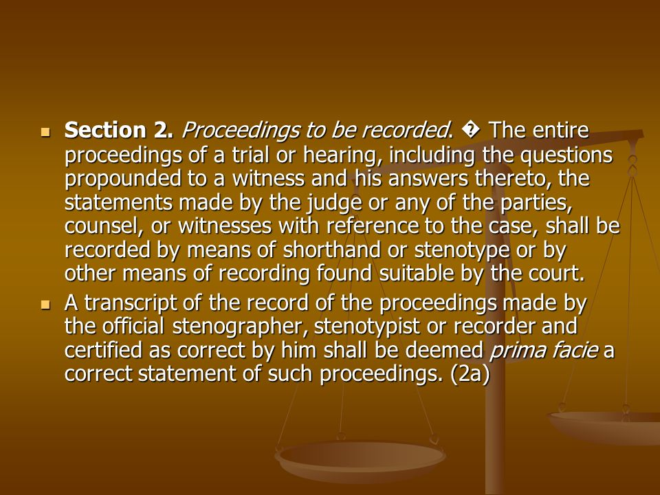 Section 2. Proceedings to be recorded. The entire proceedings of a trial or hearing, including the questions propounded to a witness and his answers t