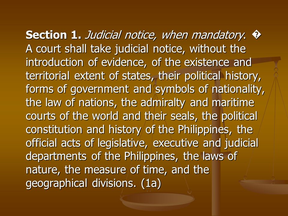 Section 1. Judicial notice, when mandatory. A court shall take judicial notice, without the introduction of evidence, of the existence and territorial