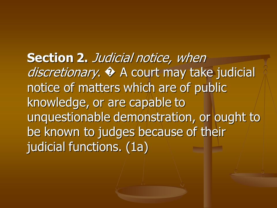 Section 2. Judicial notice, when discretionary. A court may take judicial notice of matters which are of public knowledge, or are capable to unquestio