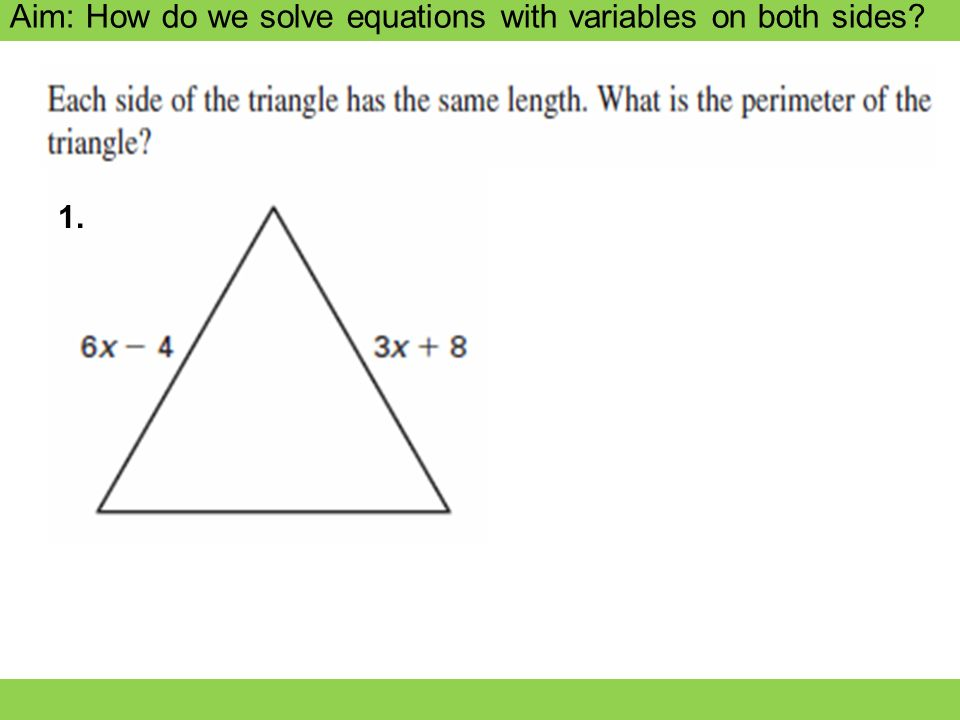 Aim: How do we solve equations with variables on both sides? 1.