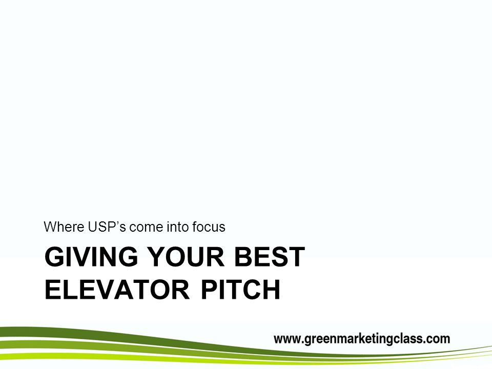 GIVING YOUR BEST ELEVATOR PITCH Where USPs come into focus