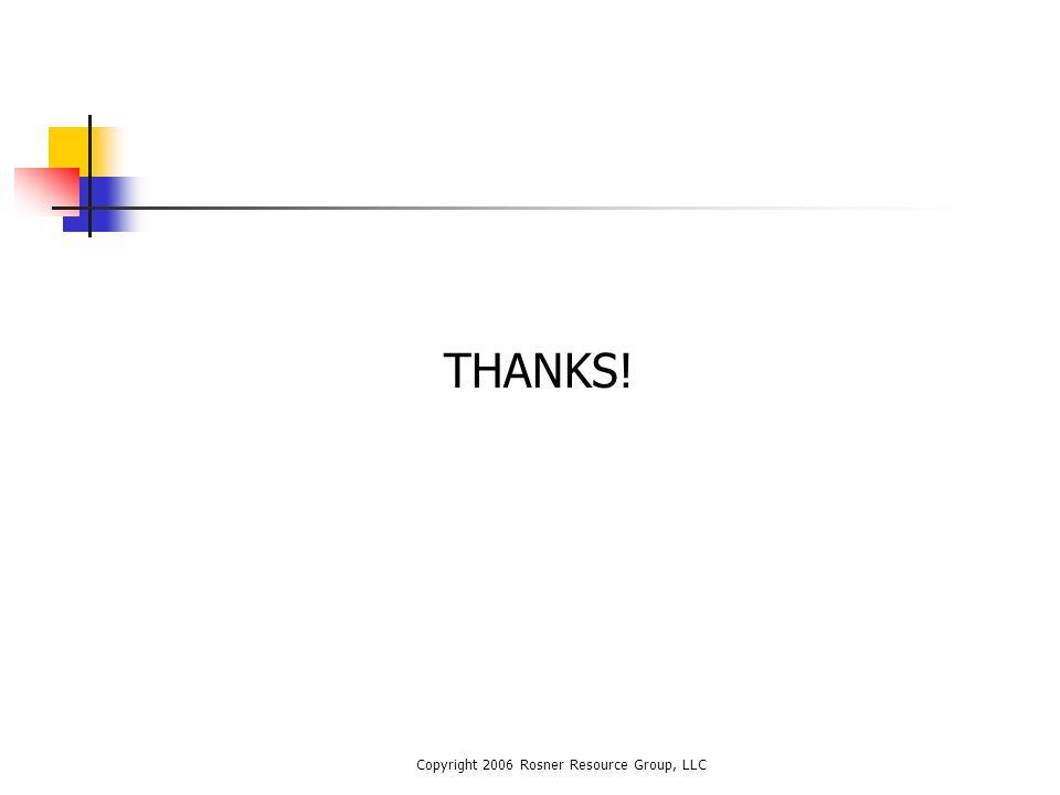 Copyright 2006 Rosner Resource Group, LLC THANKS!
