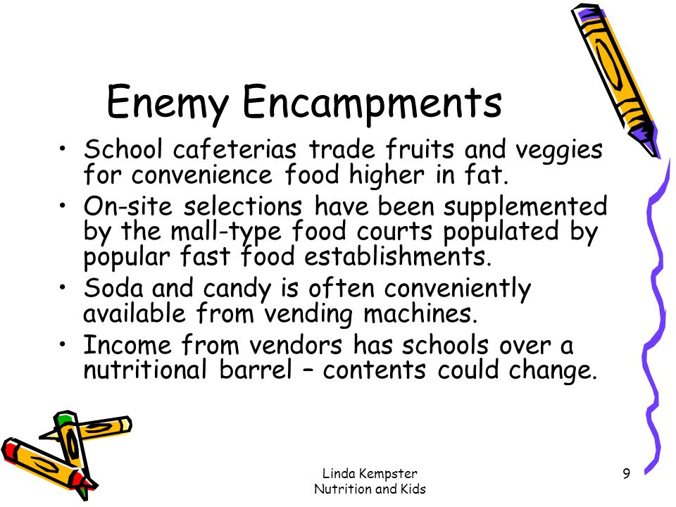 Linda Kempster Nutrition and Kids 9 Enemy Encampments School cafeterias trade fruits and veggies for convenience food higher in fat. On-site selection