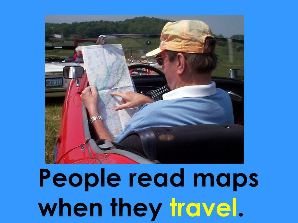 People read maps when they travel.