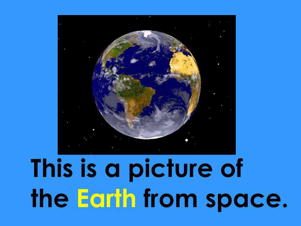 This is a picture of the Earth from space.