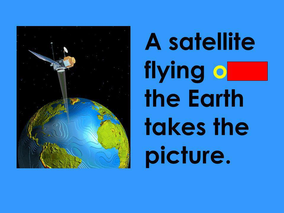 A satellite flying over the Earth takes the picture.