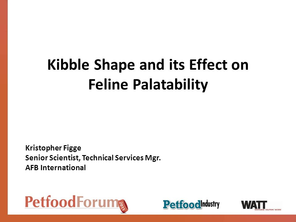 Kibble Shape and its Effect on Feline Palatability Kristopher Figge Senior Scientist, Technical Services Mgr.