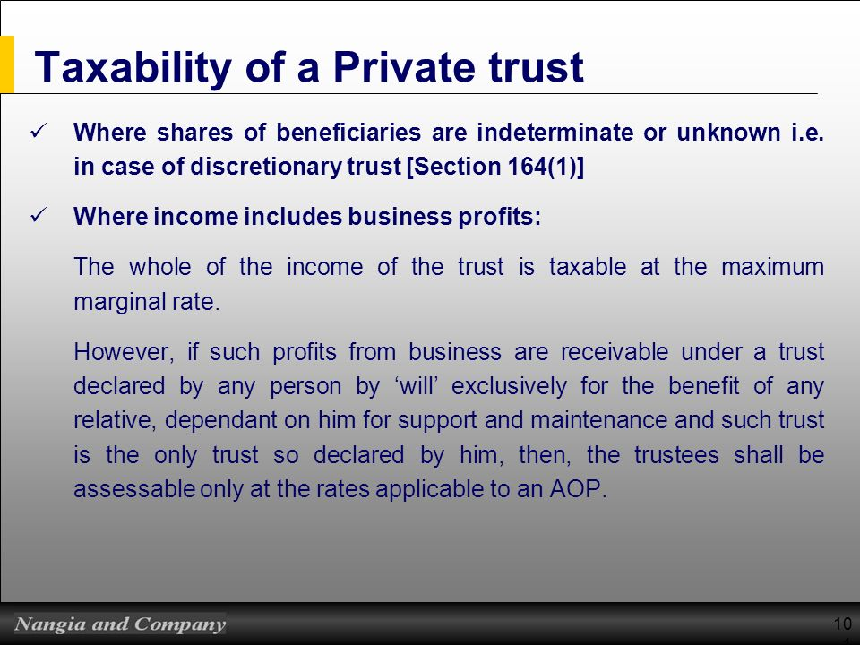 101 Taxability of a Private trust Where shares of beneficiaries are indeterminate or unknown i.e. in case of discretionary trust [Section 164(1)] Wher