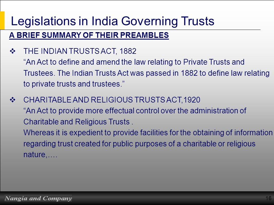 Legislations in India Governing Trusts A BRIEF SUMMARY OF THEIR PREAMBLES THE INDIAN TRUSTS ACT, 1882 An Act to define and amend the law relating to P