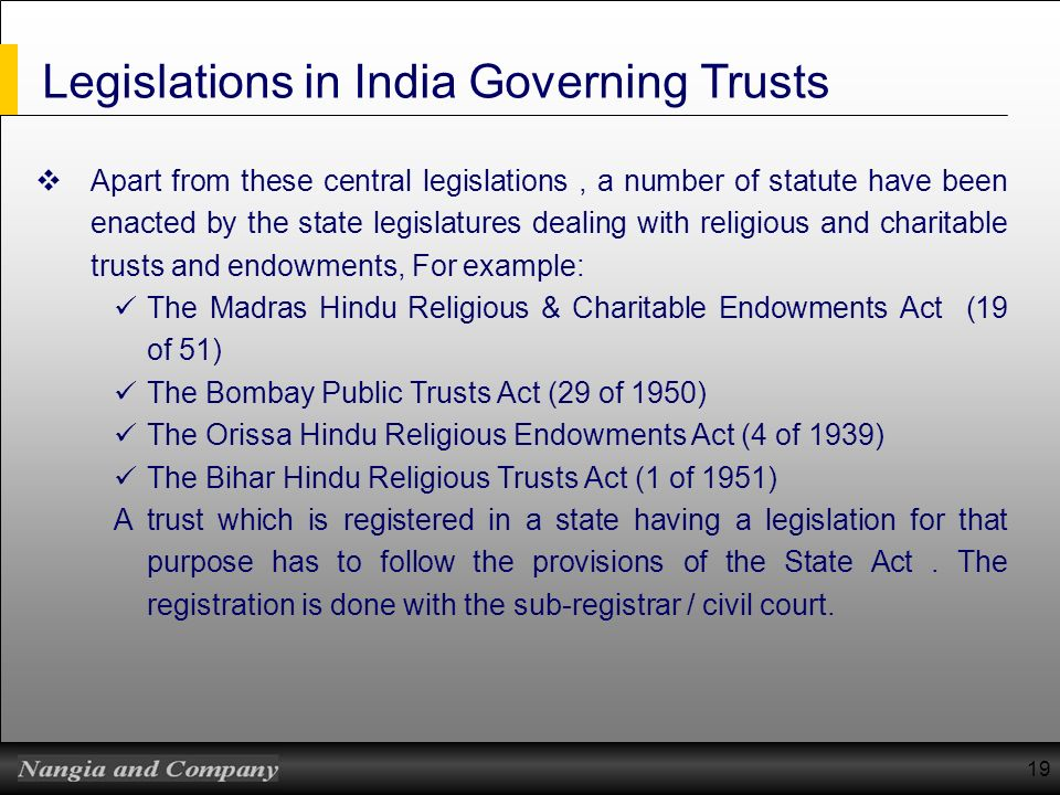 Legislations in India Governing Trusts Apart from these central legislations, a number of statute have been enacted by the state legislatures dealing