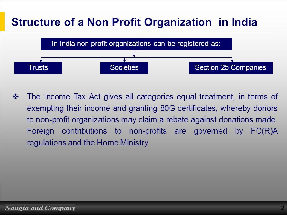 2 Structure of a Non Profit Organization in India In India non profit organizations can be registered as: TrustsSocietiesSection 25 Companies The Inco