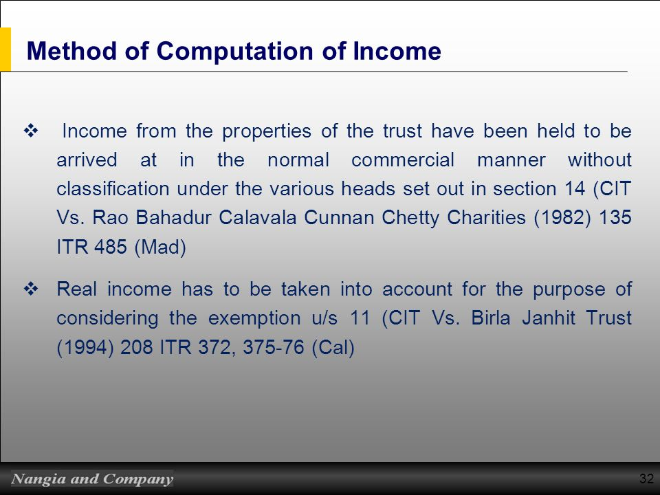 Method of Computation of Income Income from the properties of the trust have been held to be arrived at in the normal commercial manner without classi