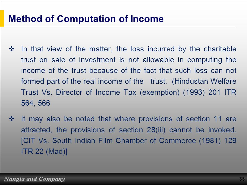 Method of Computation of Income In that view of the matter, the loss incurred by the charitable trust on sale of investment is not allowable in comput