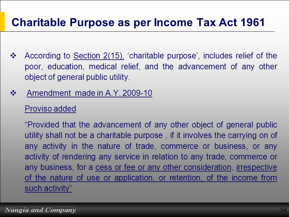 34 Charitable Purpose as per Income Tax Act 1961 According to Section 2(15), charitable purpose, includes relief of the poor, education, medical relie