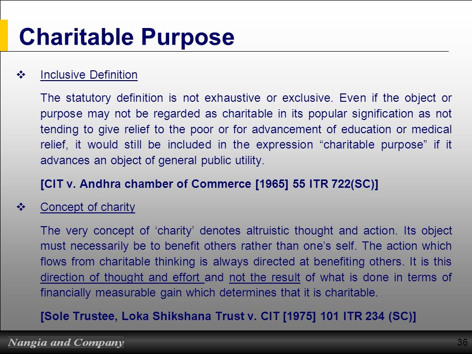 36 Charitable Purpose Inclusive Definition The statutory definition is not exhaustive or exclusive. Even if the object or purpose may not be regarded