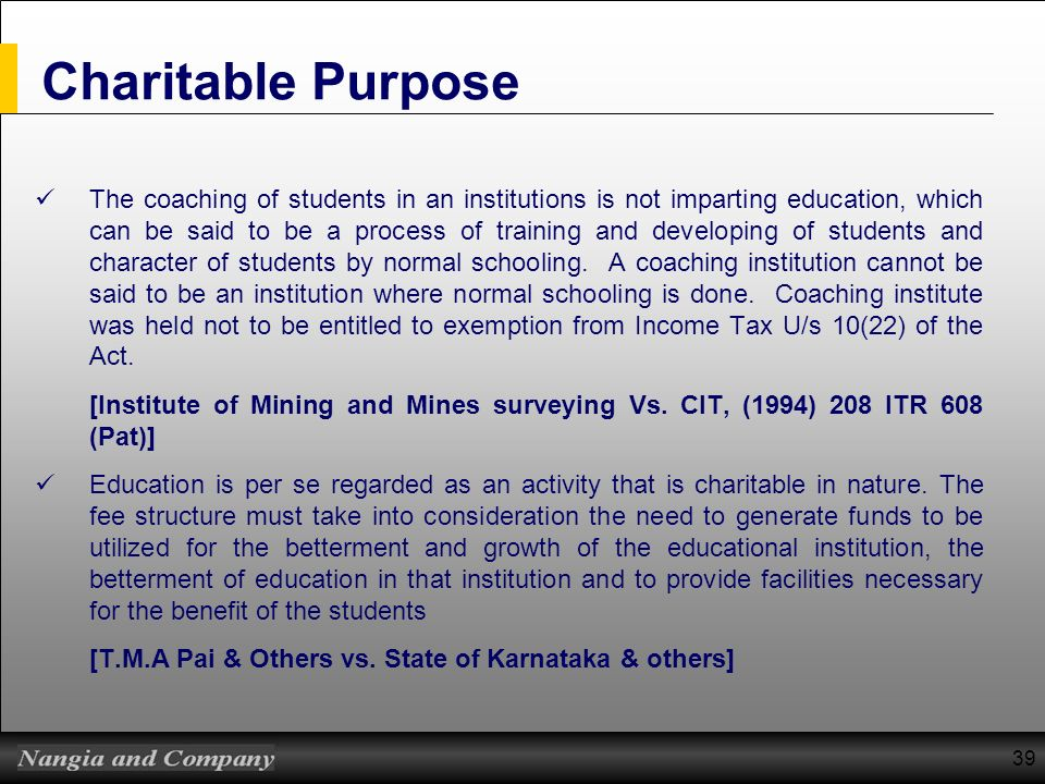 39 Charitable Purpose The coaching of students in an institutions is not imparting education, which can be said to be a process of training and develo