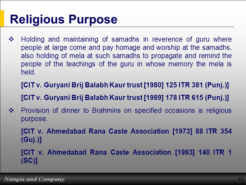43 Religious Purpose Holding and maintaining of samadhs in reverence of guru where people at large come and pay homage and worship at the samadhs, als