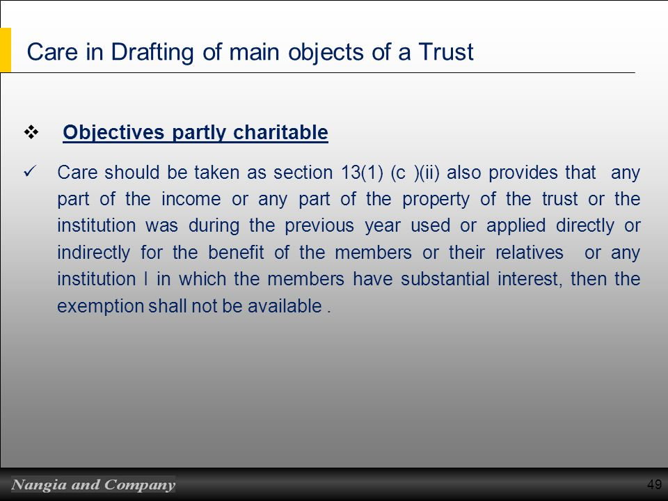 Care in Drafting of main objects of a Trust Objectives partly charitable Care should be taken as section 13(1) (c )(ii) also provides that any part of