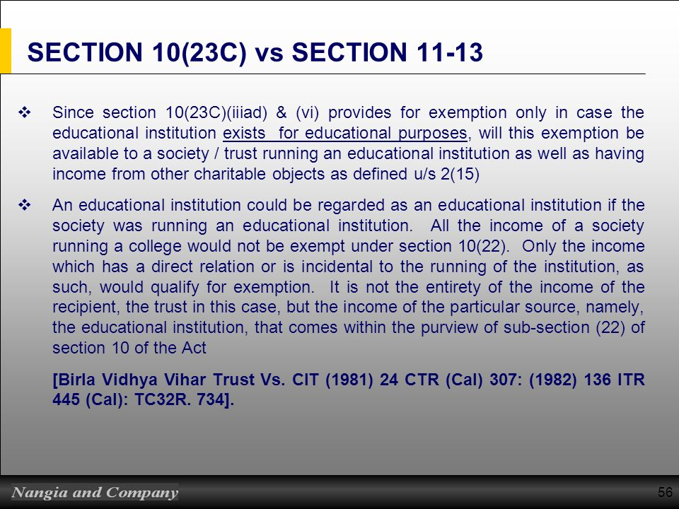56 SECTION 10(23C) vs SECTION 11-13 Since section 10(23C)(iiiad) & (vi) provides for exemption only in case the educational institution exists for edu