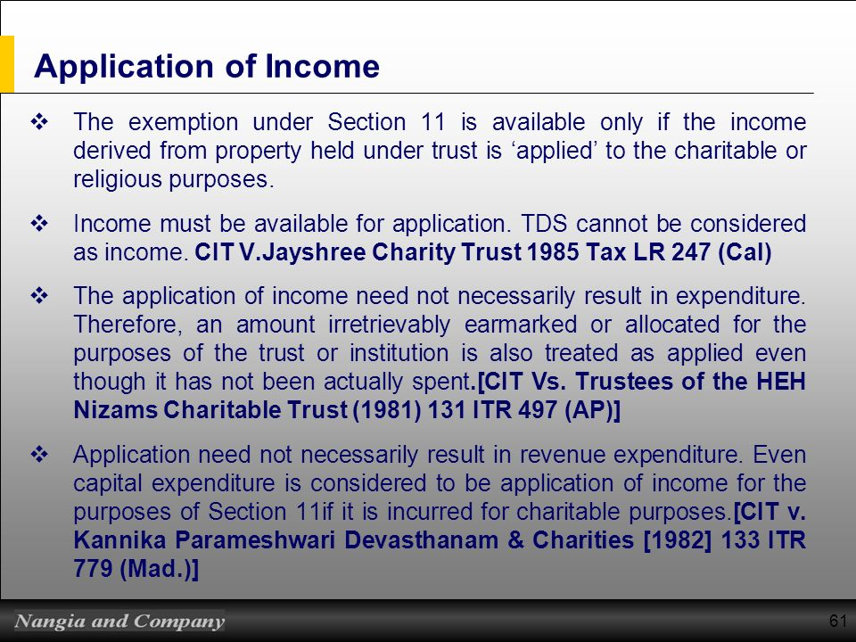 61 Application of Income The exemption under Section 11 is available only if the income derived from property held under trust is applied to the chari