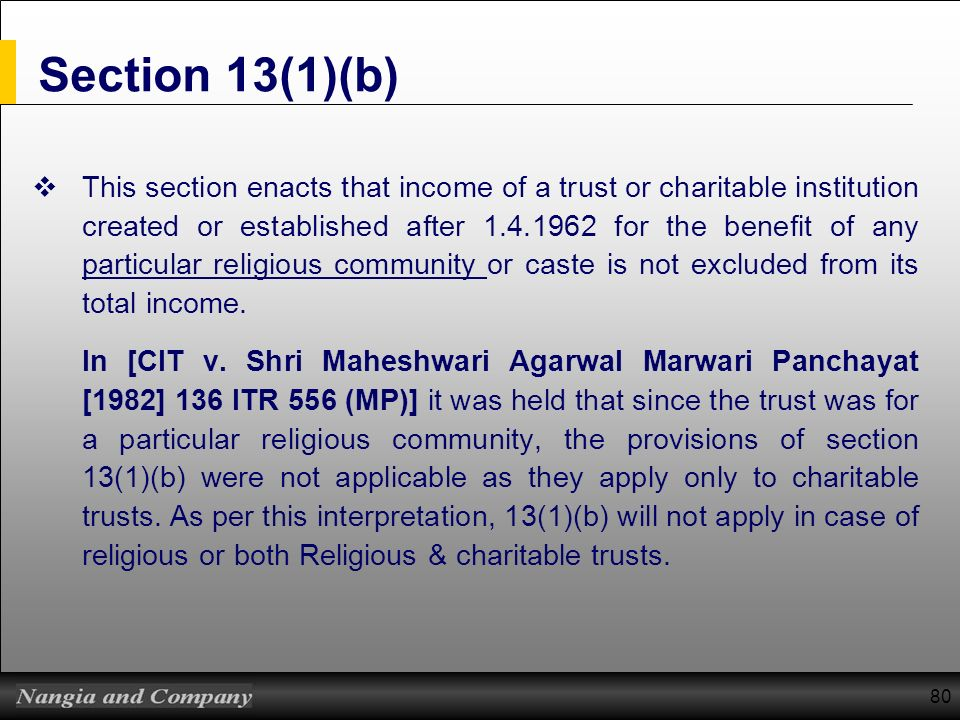 80 Section 13(1)(b) This section enacts that income of a trust or charitable institution created or established after 1.4.1962 for the benefit of any