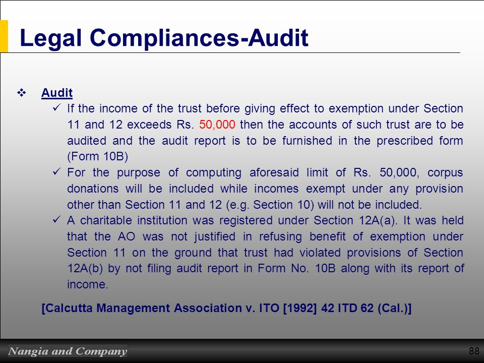 88 Legal Compliances-Audit Audit If the income of the trust before giving effect to exemption under Section 11 and 12 exceeds Rs. 50,000 then the acco