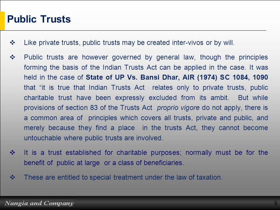 Public Trusts Like private trusts, public trusts may be created inter-vivos or by will. Public trusts are however governed by general law, though the