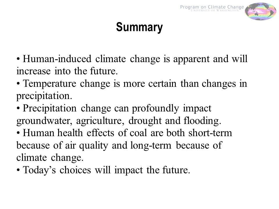 Summary Human-induced climate change is apparent and will increase into the future.