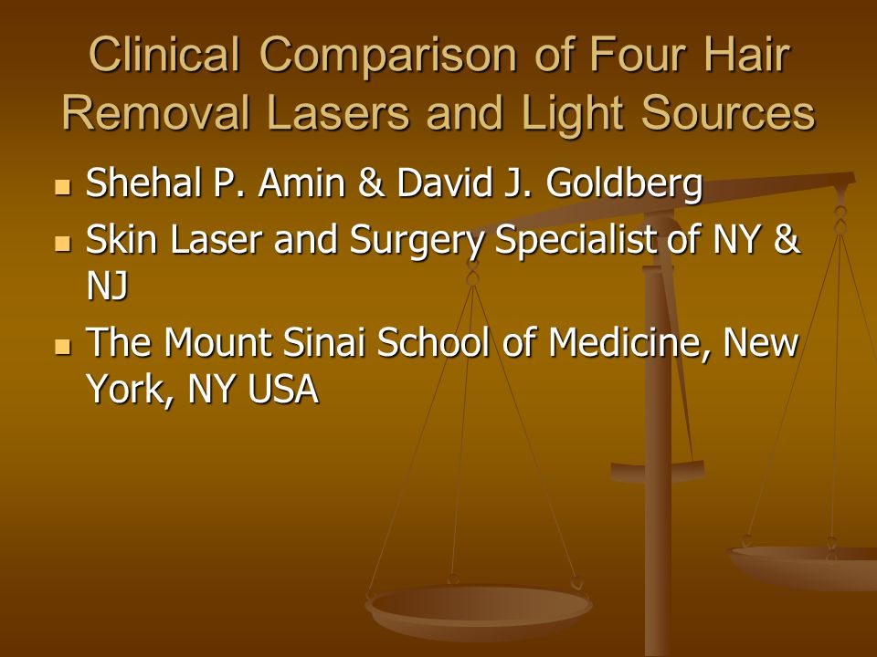 Clinical Comparison of Four Hair Removal Lasers and Light Sources Shehal P. Amin & David J. Goldberg Shehal P. Amin & David J. Goldberg Skin Laser and