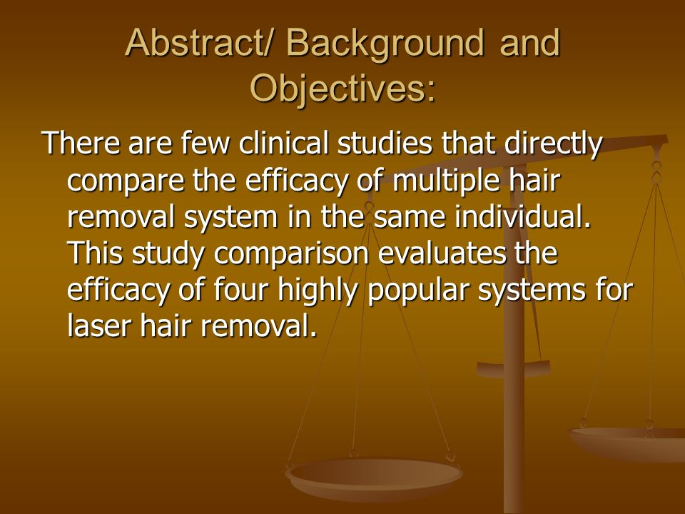 Abstract/ Background and Objectives: There are few clinical studies that directly compare the efficacy of multiple hair removal system in the same ind