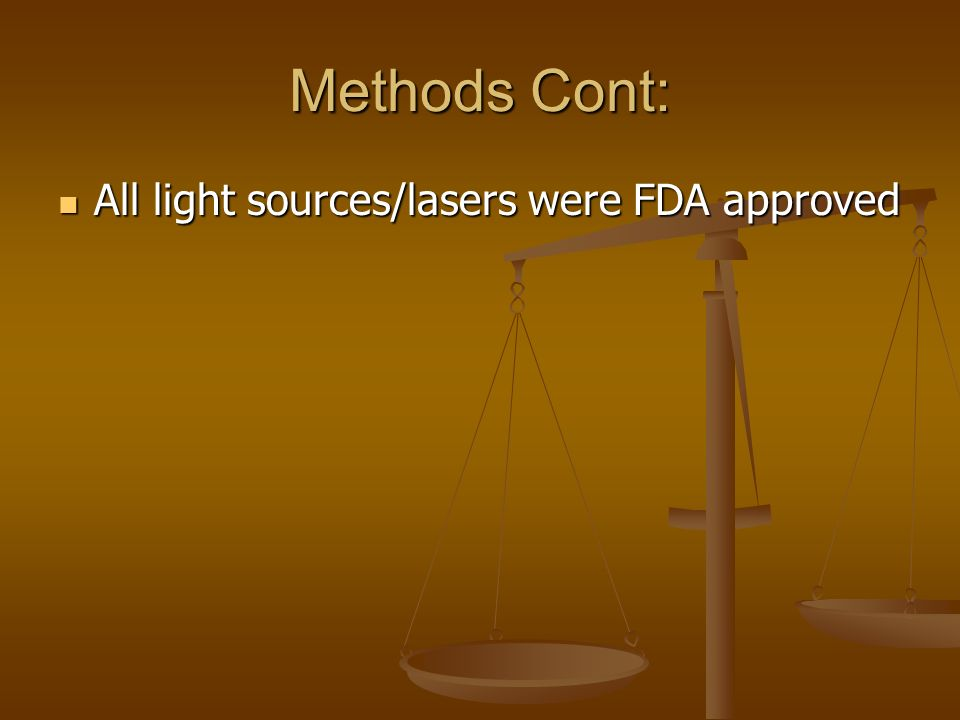 Methods Cont: All light sources/lasers were FDA approved All light sources/lasers were FDA approved