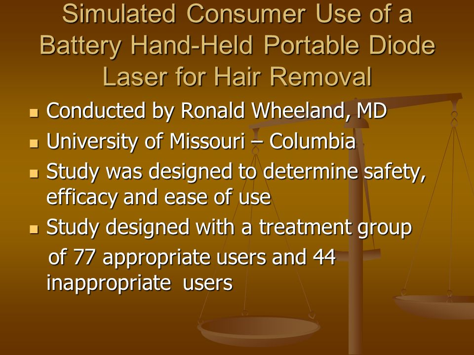 Simulated Consumer Use of a Battery Hand-Held Portable Diode Laser for Hair Removal Conducted by Ronald Wheeland, MD Conducted by Ronald Wheeland, MD