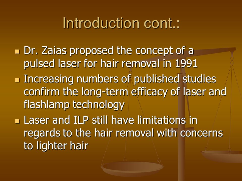 Introduction cont.: Dr. Zaias proposed the concept of a pulsed laser for hair removal in 1991 Dr. Zaias proposed the concept of a pulsed laser for hai