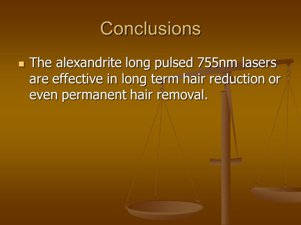 Conclusions The alexandrite long pulsed 755nm lasers are effective in long term hair reduction or even permanent hair removal. The alexandrite long pu